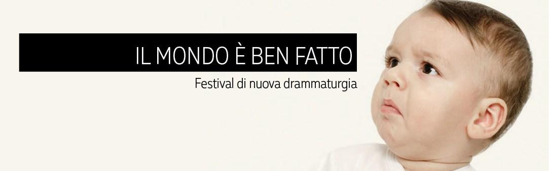 """<font size=""""10"""">IL MONDO E' BEN FATTO - FESTIVAL DI NUOVA DRAMMATURGIA"""